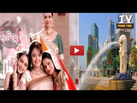 WOW! It's 'Singapore' calling for Star Plus Show Saath Nibhana Saathiya| TV Prime Time
