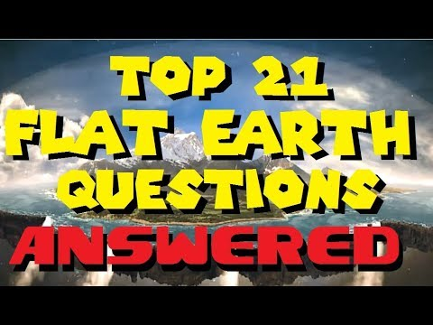 FLAT EARTH | TOP 21 Questions; ANSWERED