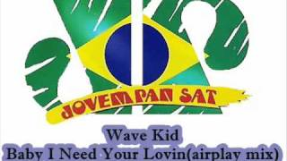 Wave Kid - Baby I Need Your Lovin (airplay mix)