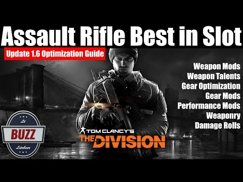 THE DIVISION | Update 1.6 Assault Rifle Full Optimization Guide - Mods/Talents/Gear/Weaponry/Damage