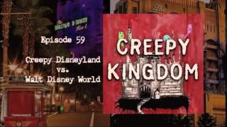 Episode 59 - Creepy Disneyland vs. Walt Disney World
