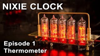 How To Make Nixie Clock - Episode 1 Thermometer