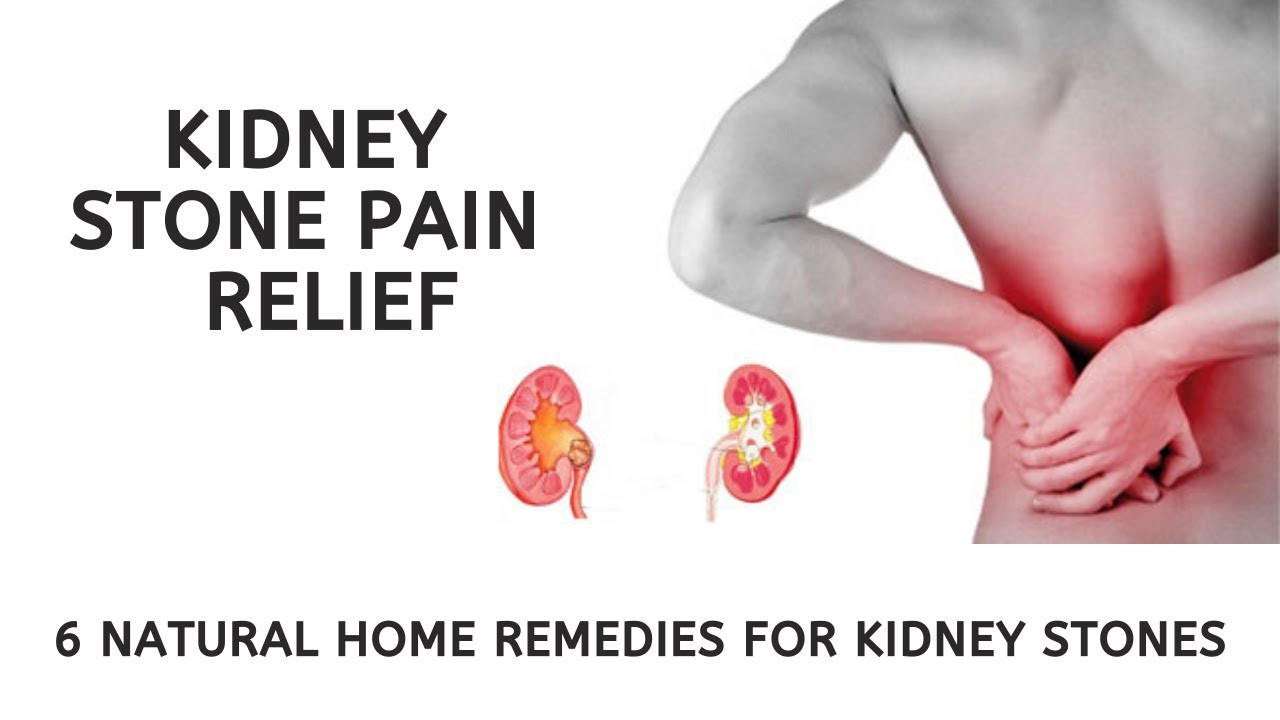 Kidney Stone Pain Relief 6 Natural Home Remedies For Kidney Stones Youtube