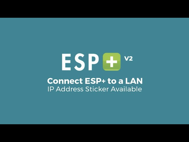 Video 6 - Connect ESP+ to a LAN - IP Address Sticker Available (Firmware V2)