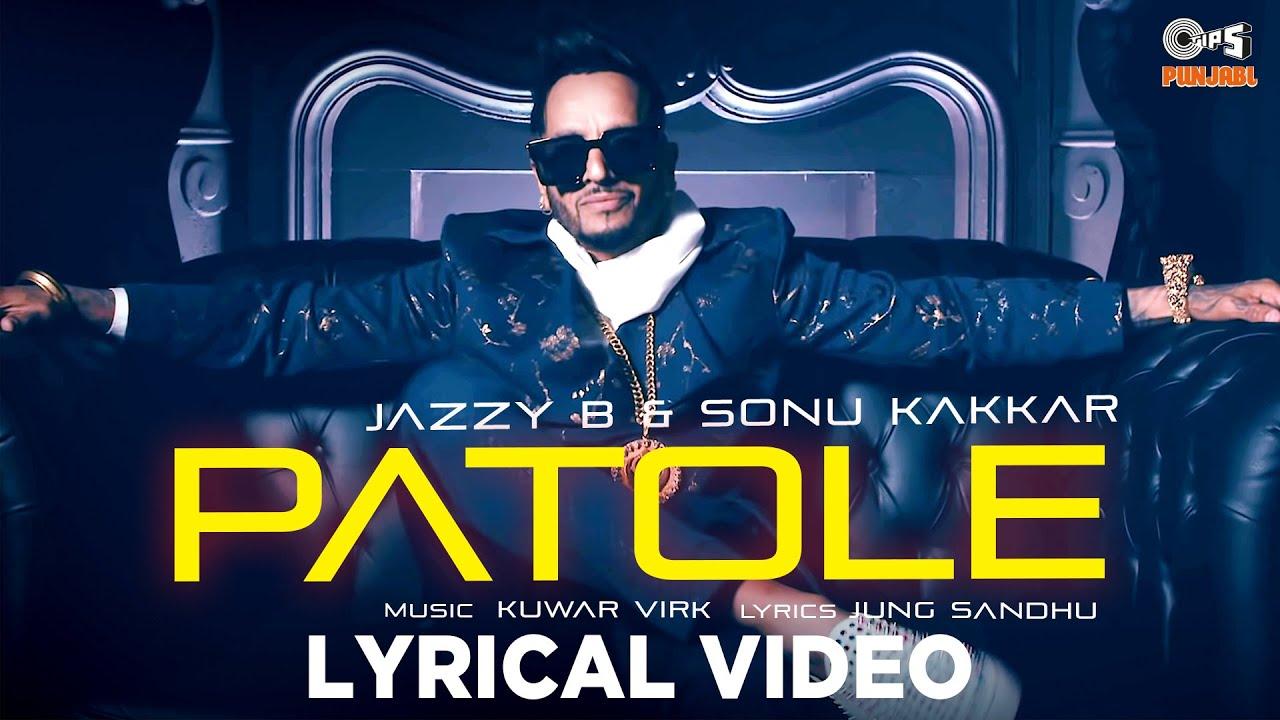JAZZY B - PATOLE Lyrical Video | Sonu Kakkar | Kuwar Virk | Jung Sandhu | New Punjabi Song 2021