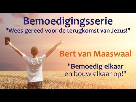 1 Thessalonicenzen |  Video 5/5 | Bemoedig elkaar en bouw elkaar op! |Bert van Maaswaal