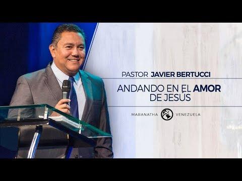 Andando en el Amor de Jesús - Pastor Javier Bertucci