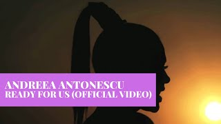 Смотреть клип Andreea Antonescu - Ready For Us