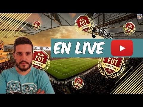 LIVE FIFA 18/FUT18 : FUT CHAMPION [FIFA ULTIMATE TEAM] !! [FR