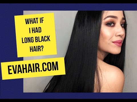 WHAT IF I HAD LONG BLACK HAIR?   EVA HAIR WIG