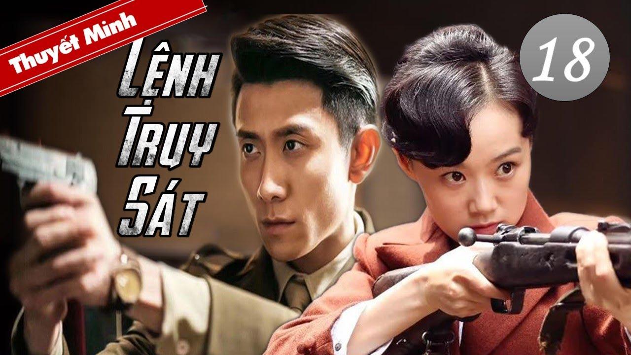 [Thuyết Minh] LỆNH TRUY SÁT – Tập 18 | Phim Hành Động Kháng Nhật Cực Đỉnh