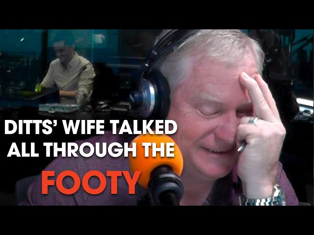 Ditts' Wife talked All Through The Footy   Triple M