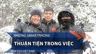 Những smartphone thuận tiện trong việc xem U23 Việt Nam | VTC1