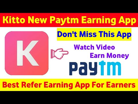 Kitto New Paytm Cash Earning App | Refer & Earn Money | Watch Video & Earn  Money