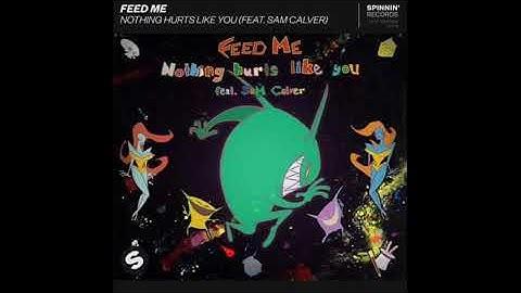 FeedMe - Nothing Hurst Like You (feat. Sam Calver)