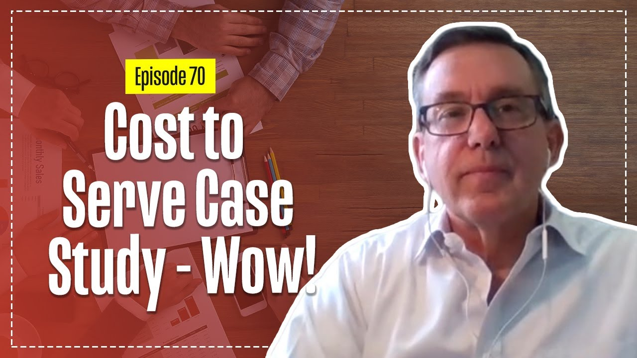 Cost to Serve Case Study that was Off the Scale! - with Steven Thacker