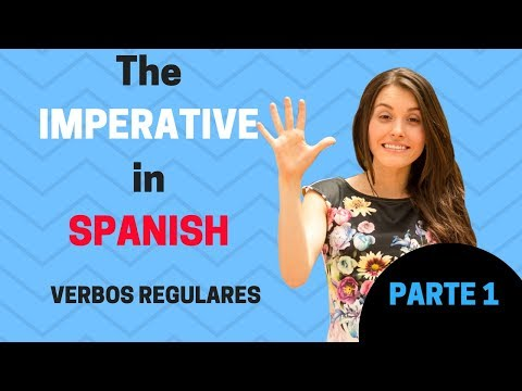 The Imperative in Spanish (Rules for the Regular Verbs) PARTE 1