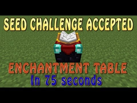 Seed Challenge Accepted - Enchantment Table in 75 Seconds