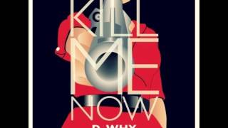 D-WHY - Kill Me Now f. Casey Veggies