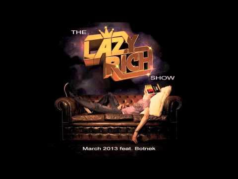 The Lazy Rich Show - March 2013 feat. Botnek