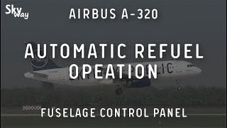 AIRBUS A-320. AUTOMATIC REFUEL OPEATION. FUSELAGE CONTROL PANEL
