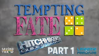 Tempting Fate - Hitchhiker's Guide to the Galaxy, Part 1 - Lasers & Feelings