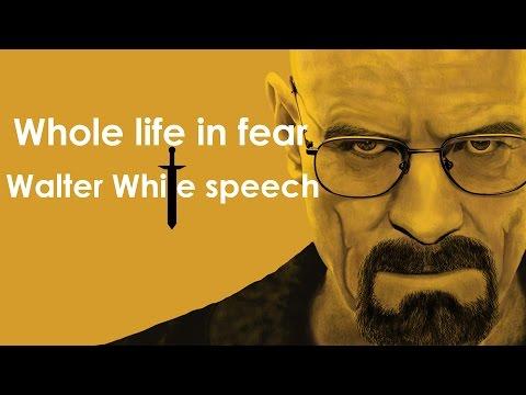Whole life in fear - Walter White speech (Breaking Bad)