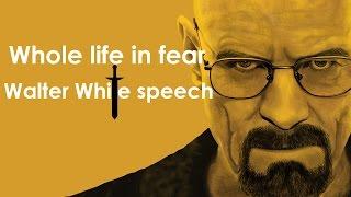 whole life in fear walter white speech breaking bad