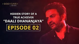 Exclusive : Hidden Story Of a True Achiever 'Daali Dhananjaya' | GOLD CLASS | Mayuraa Raghavendra