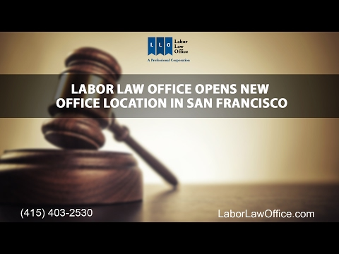 Labor Law Office Opens New Office Location In San Francisco