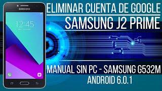 Eliminar cuenta Google Samsung J2 Prime g532, Android 6.0.1 sin cables ni programas.