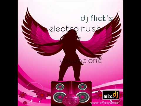 ELECTRO RUSH VOL 1 2011 mixed by DJ FLICK.wmv