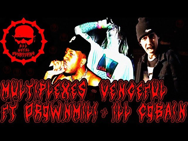 Multiplexes • Vengeful (Ft. Drownmilli & ILL Cobain) (Glitch Edit)