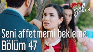 Yeni Gelin 47. Bölüm - Seni Affetmemi Bekleme