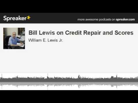 Bill Lewis on Credit Repair and Scores