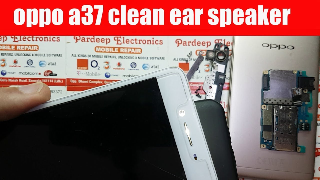 Oppo A37 Clean Ear Speaker Pardeep Electronics Youtube