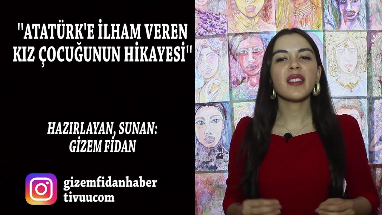 Ataürk'e İlham Veren Kız Çocuğunun Hikayesi