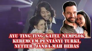 Ayu Ting Ting 'Gatel' Nemplok Keremcem Penyanyi Turki, Netter: Janda Mah Bebas
