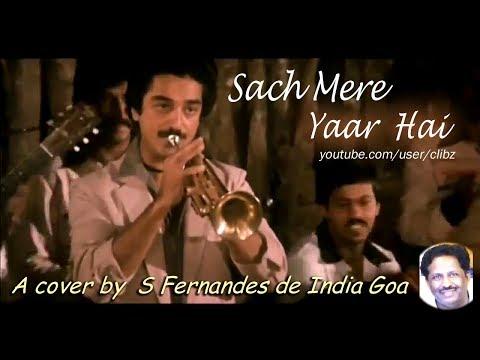 Sach Mere Yaar Hai  Cover by S Fernandes de India Goa HD