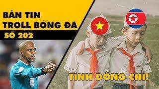 Bản tin Troll Bóng Đá số 202: Việt Nam vào vòng trong nhờ anh tài đẹp trai và đồng chí Triều Tiên