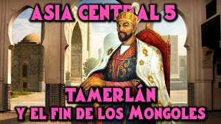 ASIA CENTRAL 5: Tamerlán y el Fin de los Mongoles - Imperio Timúrida Timur (Documental Historia)