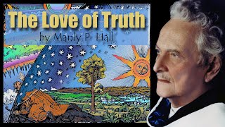 The Love of Truth 🎭 by Manly P  Hall