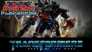 "Transformers: Dark of the Moon (2011)... is a ""Guilty Movie Pleasure"""