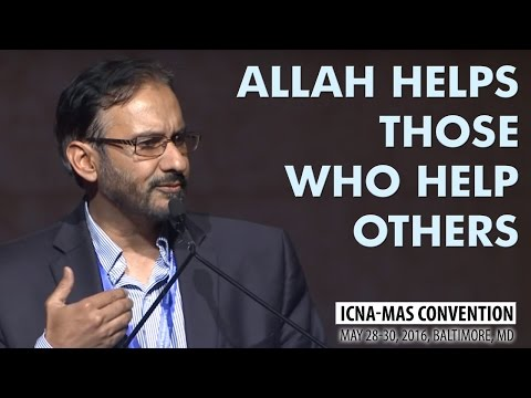 Allah Continues to Help Those Who Help Others by Javaid Siddiqi (ICNA-MAS Convention)