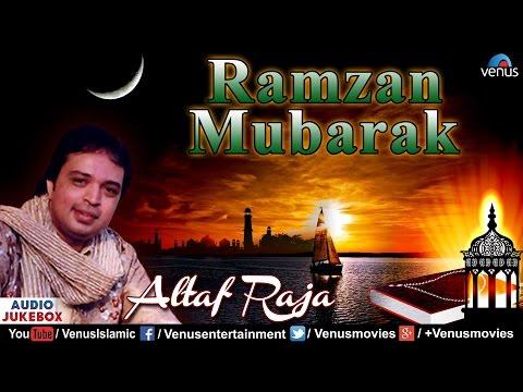 Ramzan Mubarak - Altaf Raja | Best Ramzan Songs | Audio Jukebox | Muslim Devotional Songs