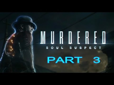Murdered: Soul Suspect Gameplay Walkthrough Part 3 Let's Play Playthrough
