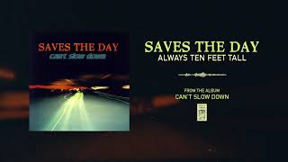"""Saves The Day """"Always Ten Feet Tall"""""""