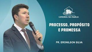 Processo, propósito e promessa - Pr. Eronilson Silva - 15-09-2021
