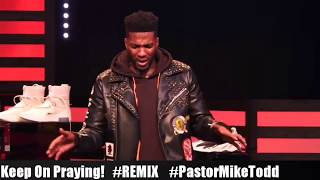 #MichealTodd: Keep On #Praying! #Remix