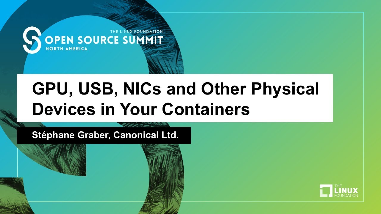 GPU, USB, NICs and Other Physical Devices in Your Containers - Stéphane  Graber, Canonical Ltd
